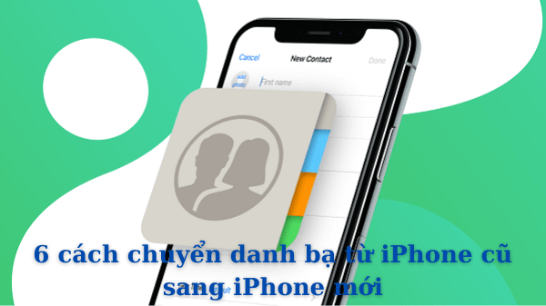 Read more about the article 6 cách chuyển danh bạ từ iPhone cũ sang iPhone mới